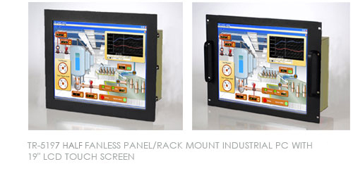TR-5197 HALF FANLESS PANEL/RACK MOUNT INDUSTRIAL PC WITH 19 LCD TOUCH SCREEN