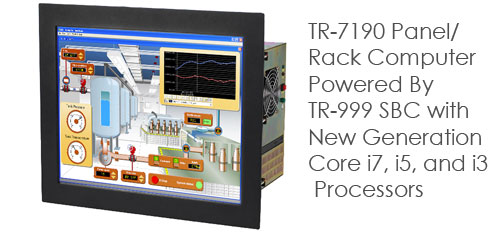 TR-7190 Panel/Rack Computer Powered By TR-999 SBC with New Generation Core i7, i5, and i3  Processors
