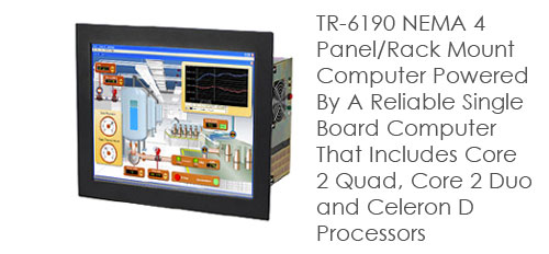 TR-6190 NEMA 4 Panel/Rack Mount Computer Powered By A Reliable Single Board Computer That Includes Core 2 Quad, Core 2 Duo and Celeron D Processors