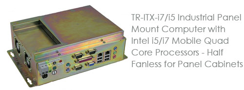 TR-ITX-i7/i5 Industrial Panel Mount Computer With Intel i5/i7 Mobile Quad Core Processors - Half Fanless for Panel Cabinets