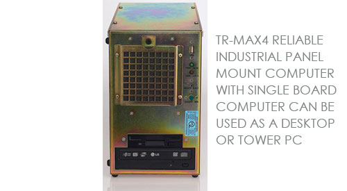 TR-MAX4 RELIABLE INDUSTRIAL PANEL MOUNT COMPUTER WITH SINGLE BOARD COMPUTER CAN BE USED AS A DESKTOP OR TOWER PC