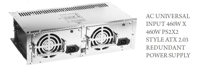 AC UNIVERSAL INPUT 460W X 460W PS2X2 STYLE ATX 2.03 REDUNDANT POWER SUPPLY