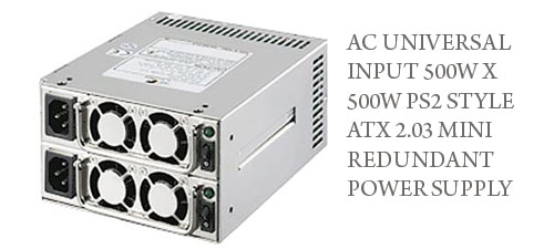 AC UNIVERSAL INPUT 500W X 500W PS2 STYLE ATX 2.03 MINI REDUNDANT POWER SUPPLY