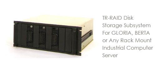 TR-RAID Disk Storage Subsystem For GLORIA, BERTA or Any Rack Mount Industrial Computer Server