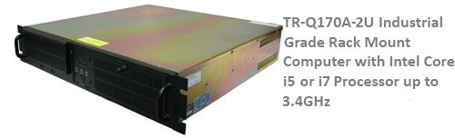 TR-Q170A-2U Industrial Grade 2U Rack Mount Computer with Intel Core i5 or i7 Processor up to 3.4GHz