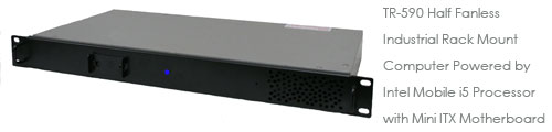 TR-590 Half Fanless Industrial Rack Mount Computer Powered by Intel Mobile i5 Processor with Mini ITX Motherboard